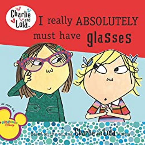 Child, Lauren / I Really Absolutely Must Have Glasses