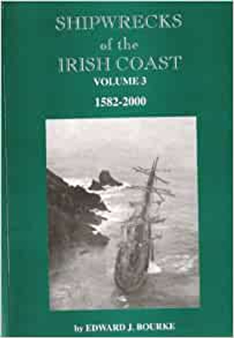 Bourke, Edward J - Shipwrecks of the Irish Coast : 1582-2000 - Volume 3 - PB - SIGNED