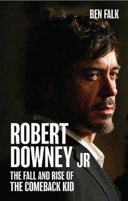 Falk, Ben / Robert Downey Jr. : The Fall and Rise of the Comeback Kid (Hardback)