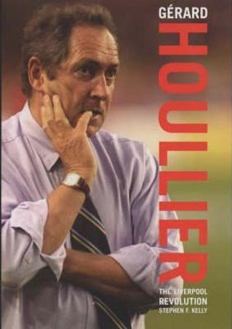 Kelly, Stephen F. / Gerard Houllier : The Liverpool Revolution (Hardback)