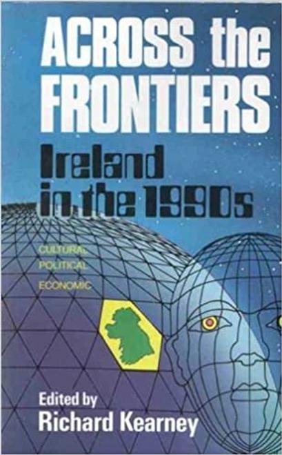 Kearney, Richard / Across the Frontiers : Ireland in the 1990's (Hardback)
