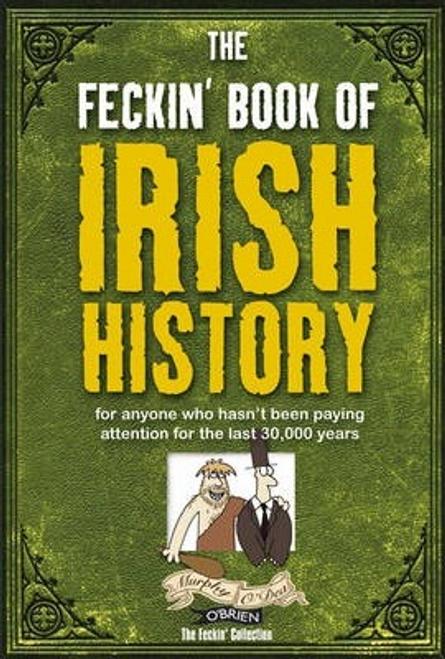 Murphy, Colin / The Feckin' Book of Irish History (Hardback)