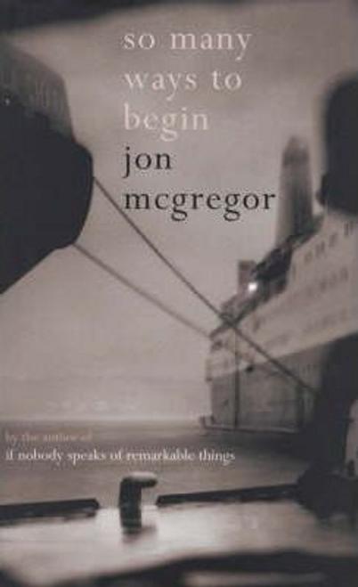 McGregor, Jon / So Many Ways to Begin (Hardback)