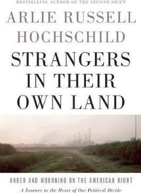 Hochschild, Arlie Russell / Strangers In Their Own Land (Hardback)