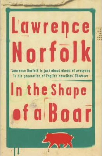 Norfolk, Lawrence / In the Shape of a Boar (Hardback)