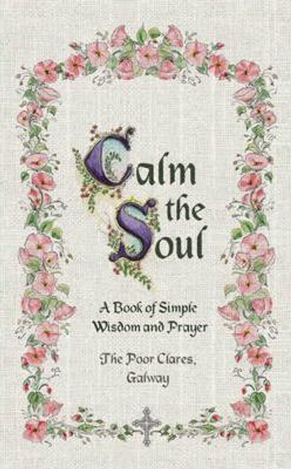 Calm the Soul: A Book of Simple Wisdom and Prayer (Hardback)