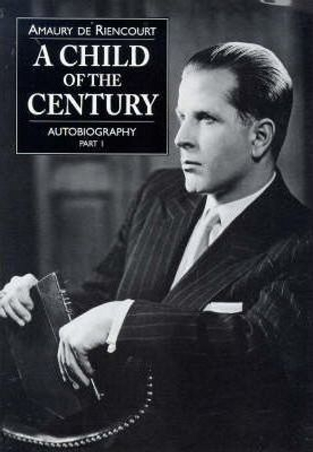 De Riencourt, Amaury / A Child of the Century (Hardback)