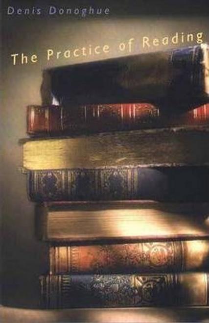 Donoghue, Denis / The Practice of Reading (Hardback)