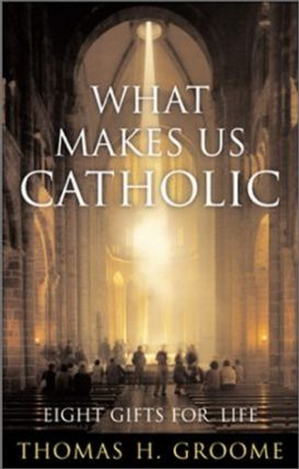 Groome, Thomas / What Makes Us Catholic (Hardback)