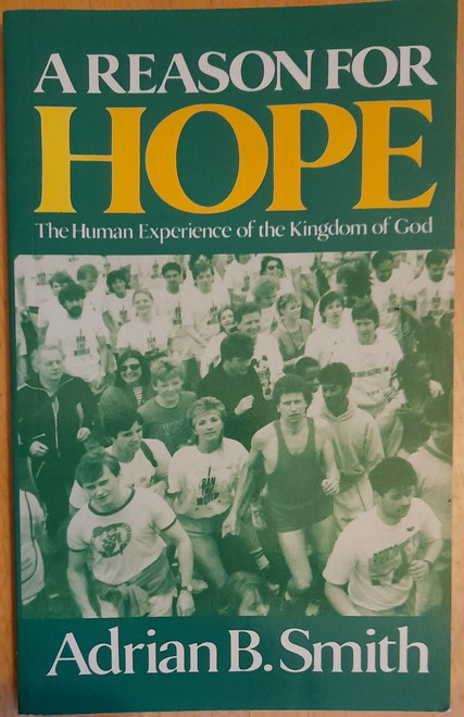 Smith, Adrian B - A Reason For Hope : The Human Experience of the Kingdom of God - PB