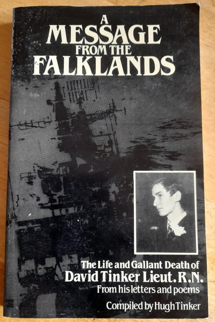 Tinker, David - A Message From the Falklands : The life and death of David Tinker, RN ( From letters and poems ) - 1982 Falklands War, Royal Navy