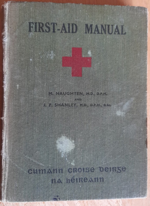Naughten, Martin & Shanley , J.P - Irish Red Cross, First Aid Manual 2nd Edition - WW2