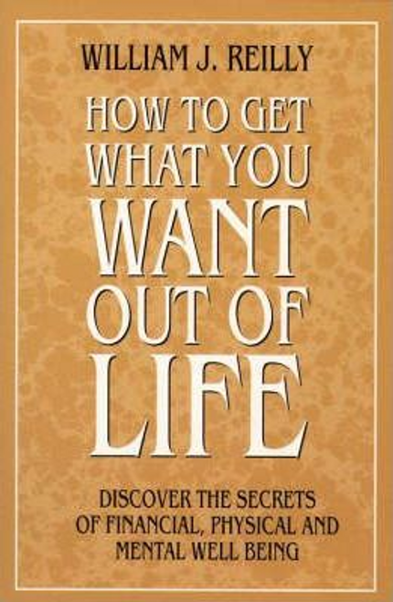 Reilly, William J. / How to Get What You Want Out of Life