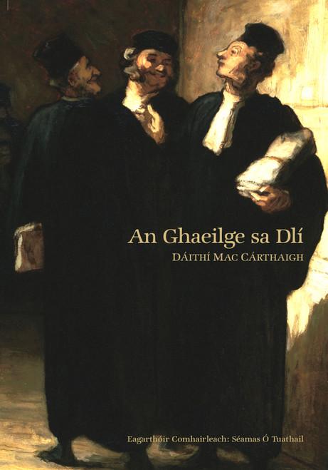Mac Carthaigh, Dáithí & Ó Tuathail, Séamas ( Eagarthóir)  - An Ghaeilge sa Dlí ( Law and the Irish Language) - PB  - As Gaeilge - BRAND NEW - 2020