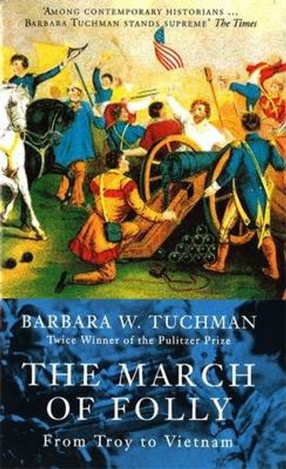 Tuchman, Barbara W. / The March Of Folly : From Troy to Vietnam