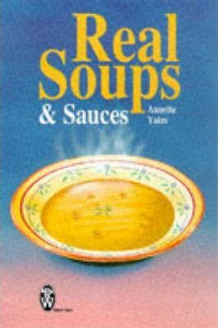 Yates, Annette / Real Soups and Sauces