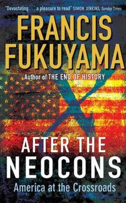 Fukuyama, Francis / After The Neocons