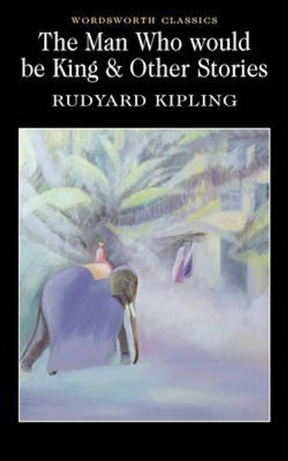 Kipling, Rudyard / The Man Who Would Be King & Other Stories