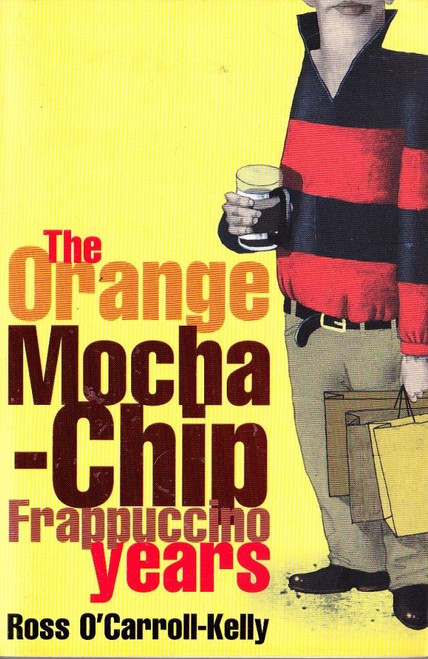 O'Carroll-Kelly, Ross / The Orang Mocha-Chip Frappuccino Years