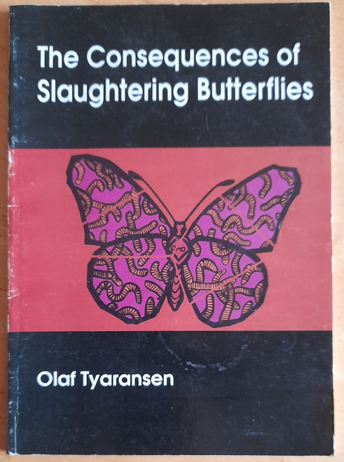 Tyaransen, Olaf - The Consequence of Slaughtering Butterflies - PB - Signed - Salmon Press