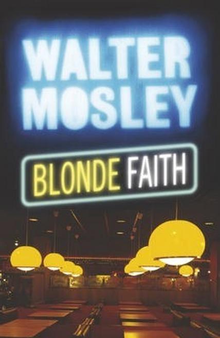 Mosley, Walter / Blonde Faith : Easy Rawlins 11