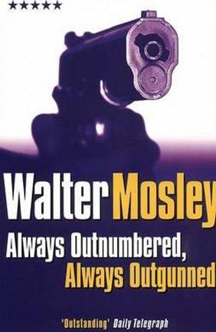 Mosley, Walter / Always Outnumbered, Always Outgunned