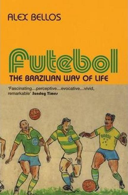 Bellos, Alex / Futebol : The Brazillian Way of Life
