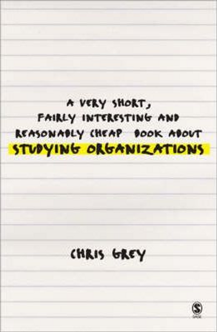 Grey, Christopher / A Very Short, Fairly Interesting and Reasonably Cheap Book about Studying Organizations