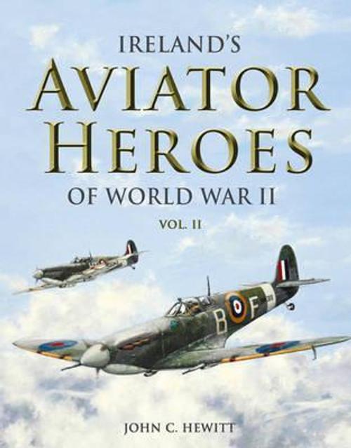 Hewitt, John C - Ireland's Aviator Heroes of World War II - BRAND NEW