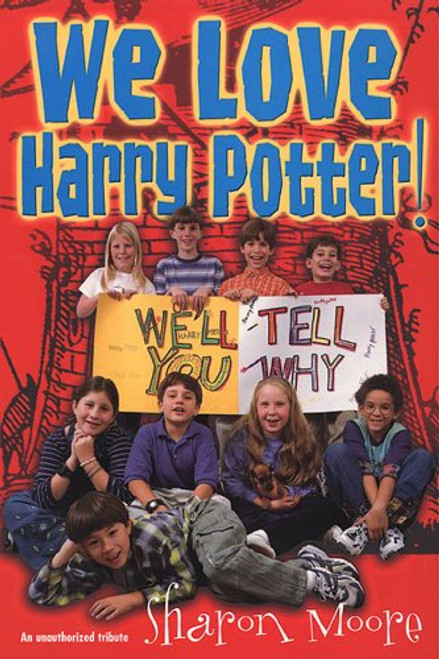 Moore, Sharon / We Love Harry Potter!: We'll Tell You Why