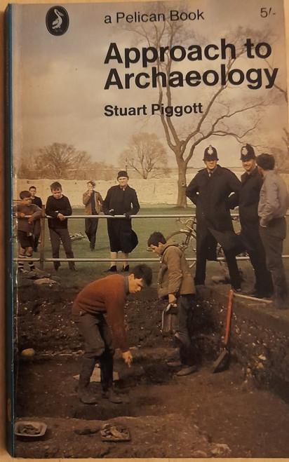 Piggott, Stuart - Approach to Archaeology - Vintage Pelican PB 1966  ( Originally 1959)