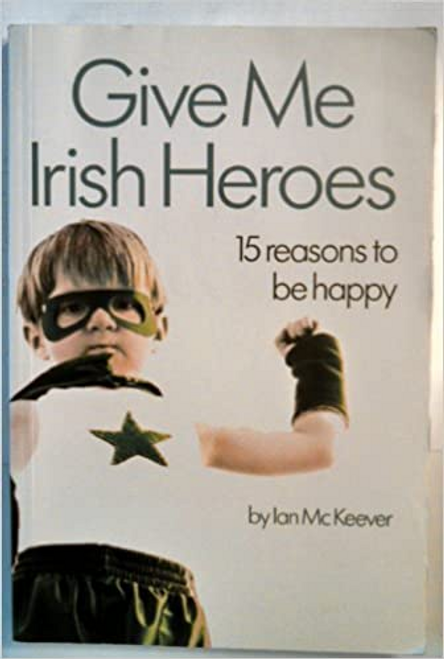 McKeever, Ian / Give Me Irish Heroes (Large Paperback)