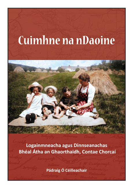 Ó Céilleachair, Pádraig ( Eagarthóir) - Cuimhne na nDaoine :  Logainmeacha & Dinnseanachas Bhéal Átha an Ghaorthaidh, Corcaigh - Cork Placenames - 2020 - BRAND NEW