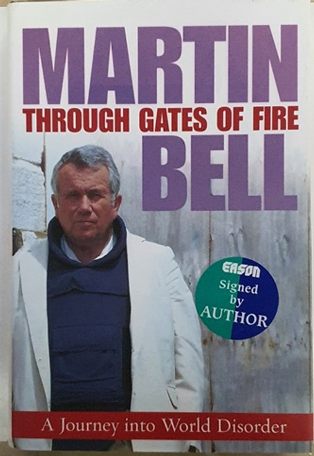 Martin Bell / Through Gates of Fire (Signed by the Author) (Hardback)