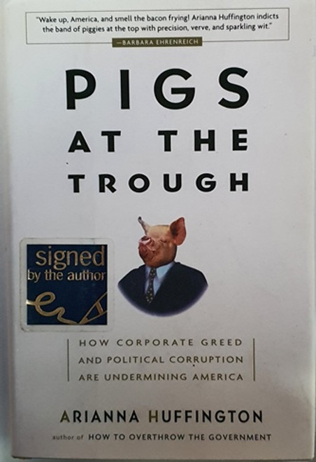 Arianna Huffington / Pigs at the Trough (Signed by the Author) (Hardback)