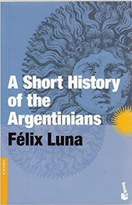Luna, Felix / A Short History of the Argentinians
