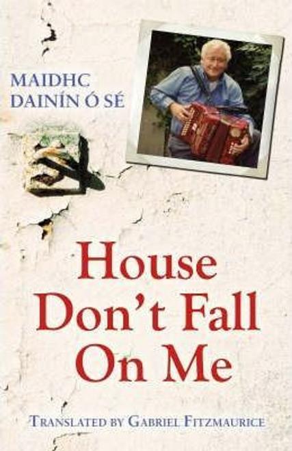 Ó Sé, Maidhc Dainín / House, Don't Fall on Me ( A Thig, Ná Tit Orm)