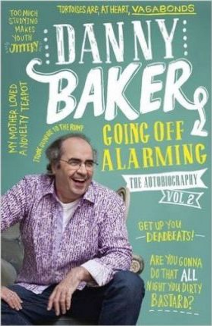 Baker, Danny / Going Off Alarming : The Autobiography: Vol 2