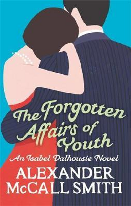 Smith, Alexander McCall / The Forgotten Affairs Of Youth