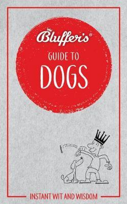 Whaley, Simon / Bluffer's Guide to Dogs