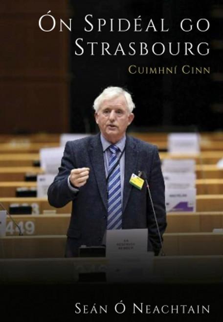 Ó Neachtain, Seán - Ón Spidéal go Strasbourg : Cuimhní Cinn - PB - Politics - As Gaeilge - BRAND NEW