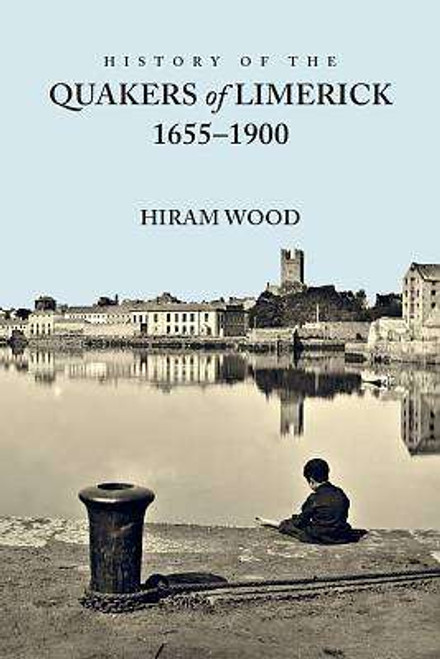 Wood, Hiram - History of the Quakers of Limerick 1655-1900 - HB - BRAND NEW - 2020