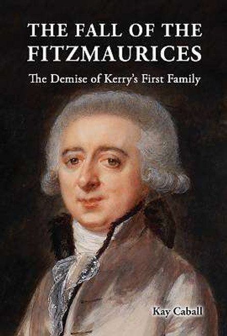 Caball, Kay - The Fall of the Fitzmaurices - The Demise of Kerry's First Family - HB  - BRAND NEW