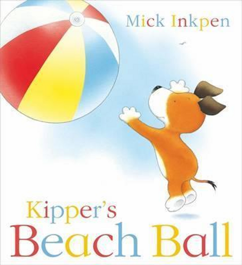 Inkpen, Mick / Kipper's Beach Ball (Children's Picture Book)