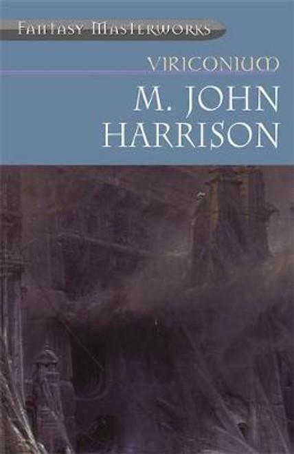 Harrison, M. John - Viriconium - PB - Gollancz Fantasy Masterworks - 2000