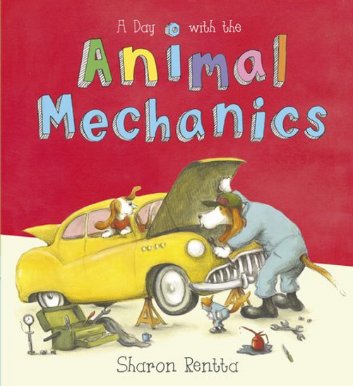 Rentta, Sharon / A Day With the Animal Mechanics (Children's Picture Book)