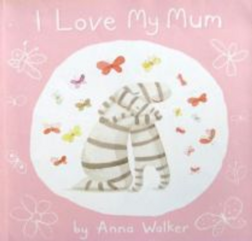 Walker, Anna / I Love My Mum (Children's Picture Book)