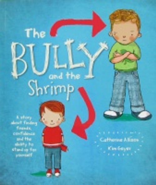 Allison, Catherine / The Bully and the shrimp (Children's Picture Book)