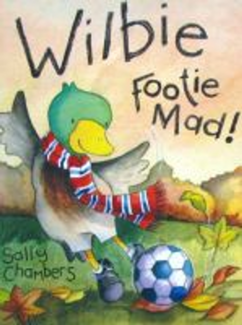 Chambers, Sally / Wilbie Footie Mad ! (Children's Picture Book)