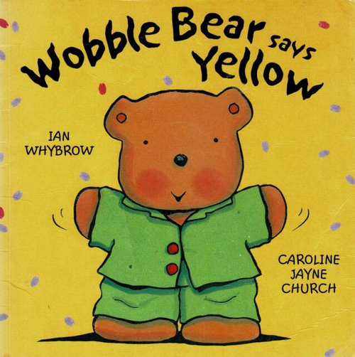 Whybrow, Ian / Wobble Bear Says Yellow (Children's Picture Book)
